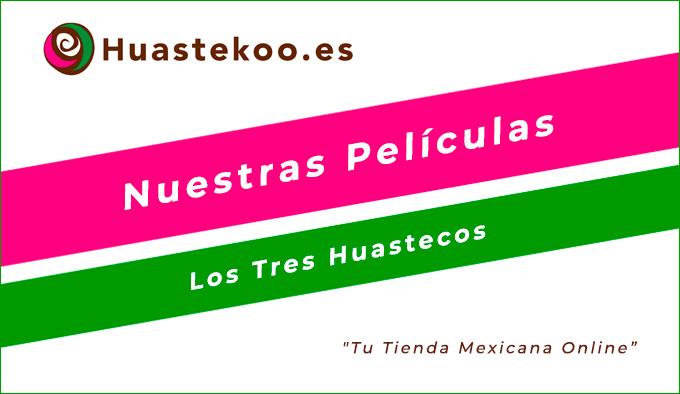 """Película mexicana """"Los Tres Huastecos"""" - Tienda Mexicana Online - Huastekoo.es"""